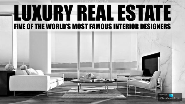 Luxury Real Estate - Five of The World's Most Famous Interior Designers