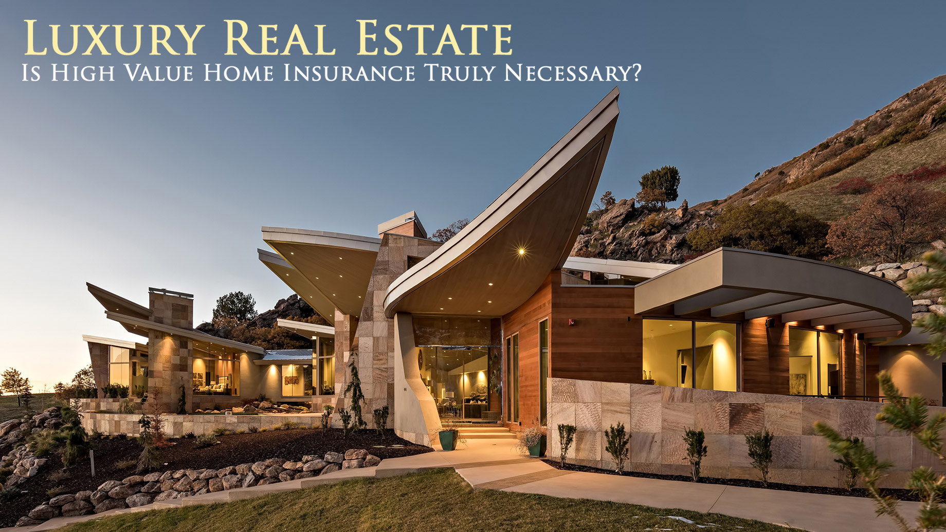Luxury Real Estate - Is High Value Home Insurance Truly Necessary?
