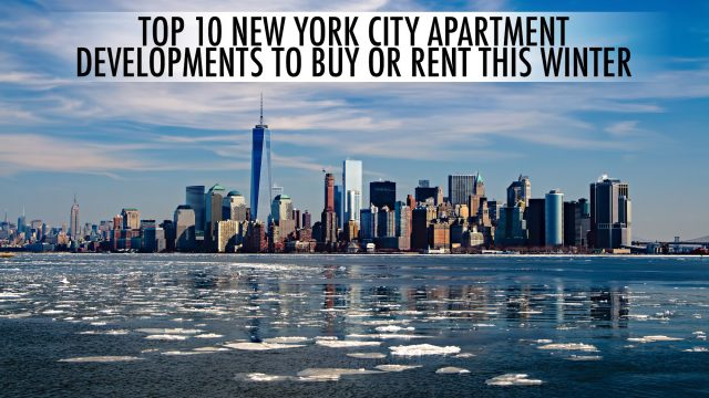 Luxury Real Estate - Top 10 New York City Apartment Developments to Buy or Rent this Winter