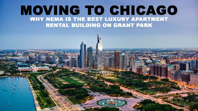 Moving to Chicago - Why NEMA is the Best Luxury Apartment Rental Building on Grant Park