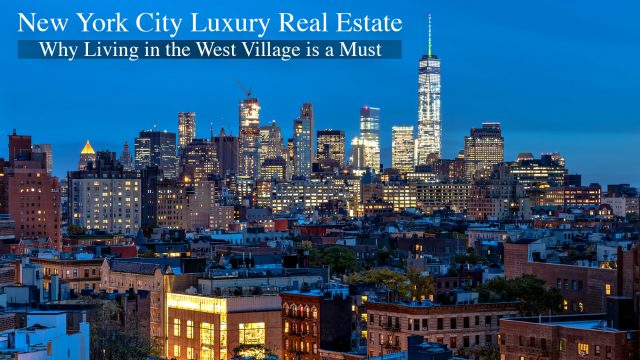 New York City Luxury Real Estate - Why Living in the West Village is a Must