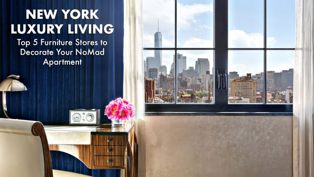 New York Luxury Living - Top 5 Furniture Stores to Decorate Your NoMad Apartment