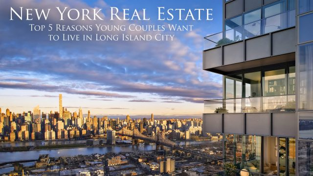 New York Real Estate - Top 5 Reasons Young Couples Want to Live in Long Island City