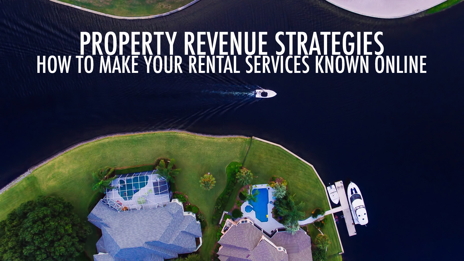 Property Revenue Strategies - How to Make Your Rental Services Known Online