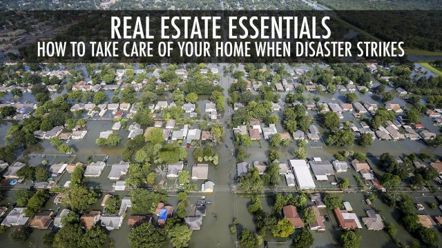 Real Estate Essentials - How to Take Care of Your Home When Disaster Strikes