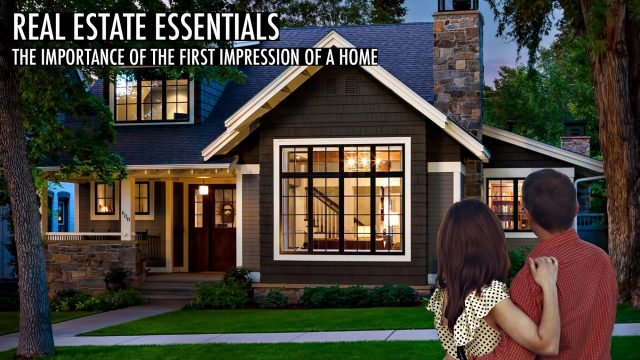 Real Estate Essentials - The Importance of the First Impression of a Home