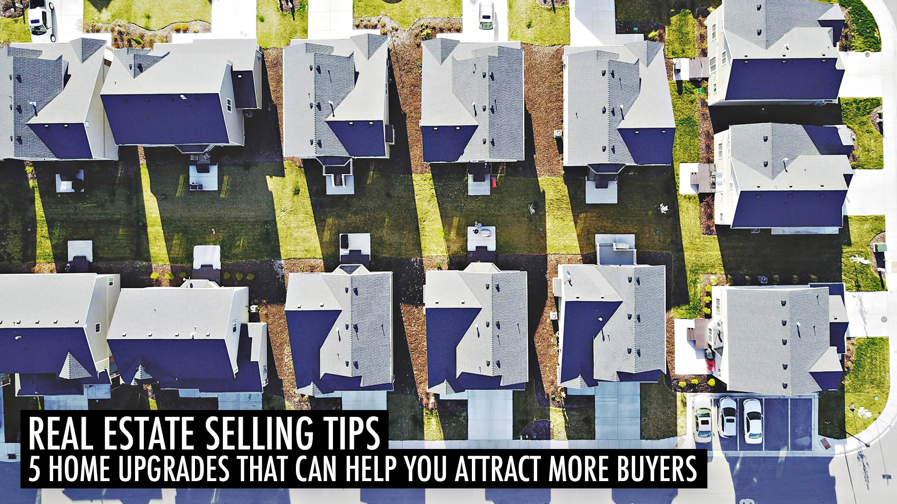 Real Estate Selling Tips - 5 Home Upgrades That Can Help You Attract More Buyers