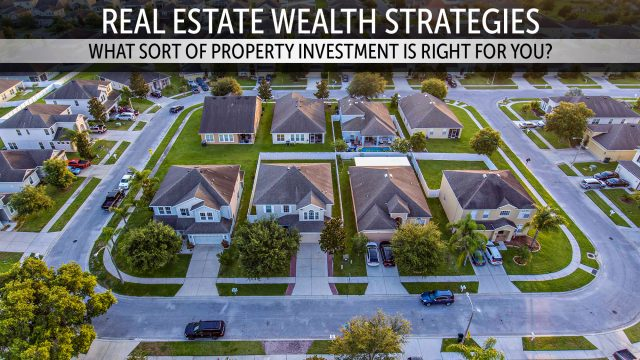 Real Estate Wealth Strategies - What Sort of Property Investment Is Right for You
