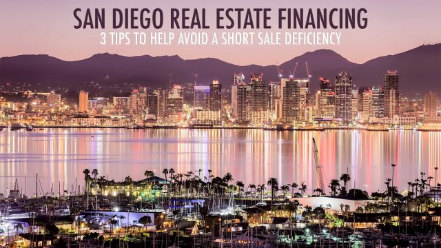 San Diego Real Estate Financing - 3 Tips to Help Avoid a Short Sale Deficiency