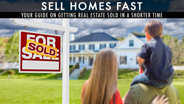 Sell Homes Fast - Your Guide on Getting Real Estate Sold in a Shorter Time