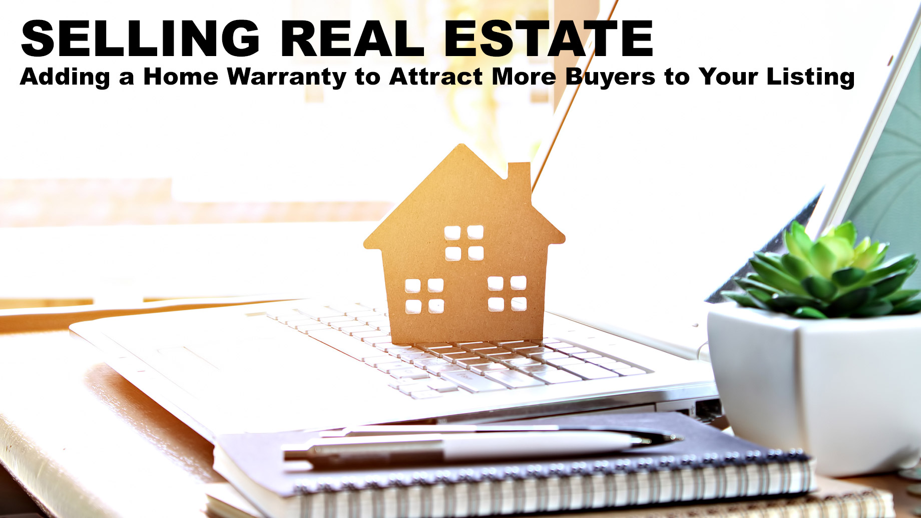 Selling Real Estate - Adding a Home Warranty to Attract More Buyers to Your Listing