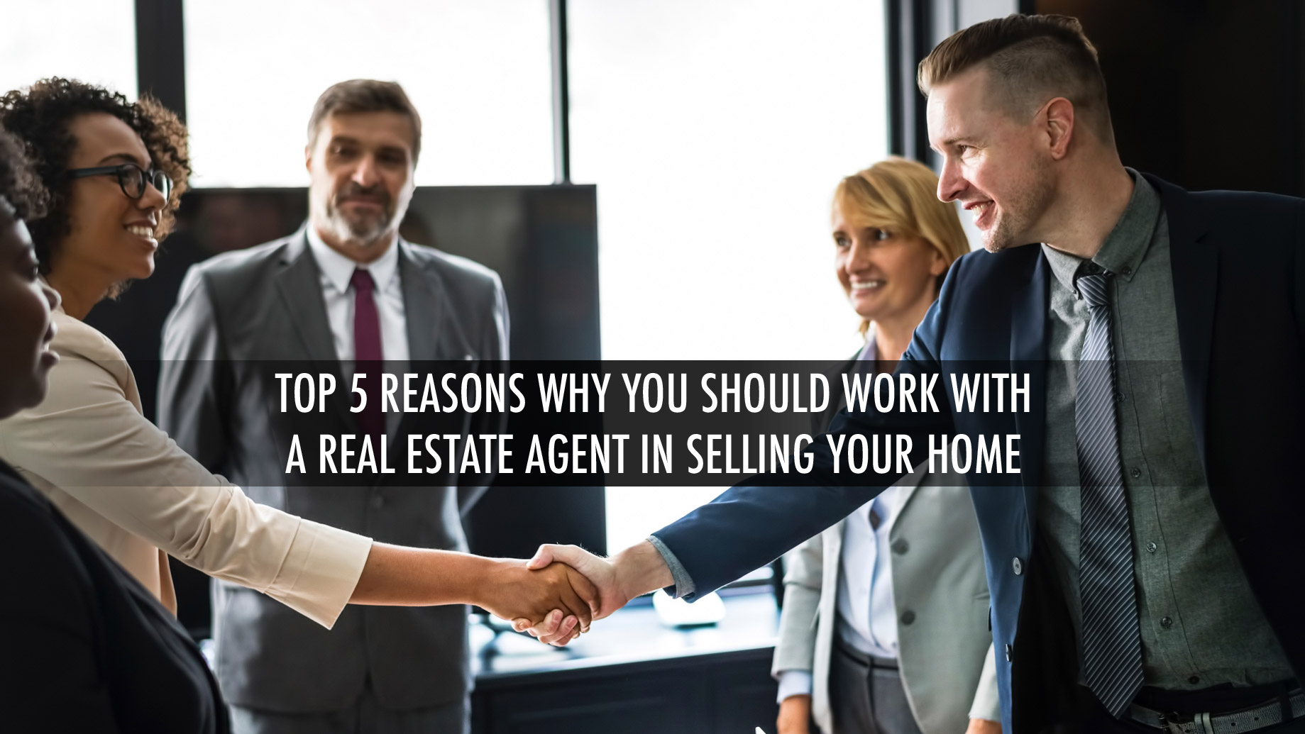 Top 5 Reasons Why You Should Work With A Real Estate Agent In Selling Your Home