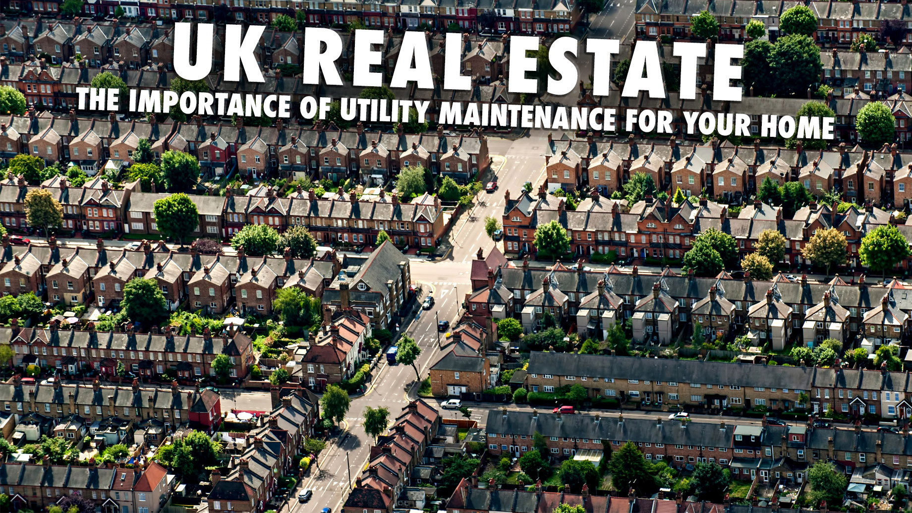 UK Real Estate - The Importance of Utility Maintenance for Your Home