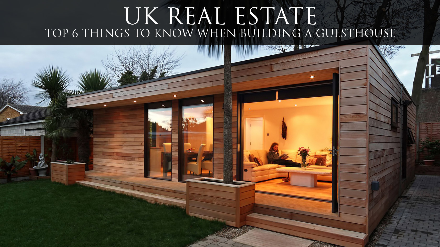 UK Real Estate - Top 6 Things To Know When Building A Guesthouse