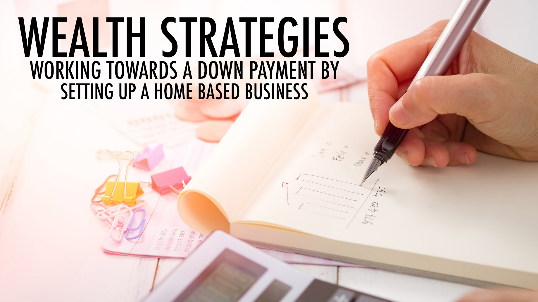 Wealth Strategies - Working Towards a Down Payment by Setting Up a Home-Based Business