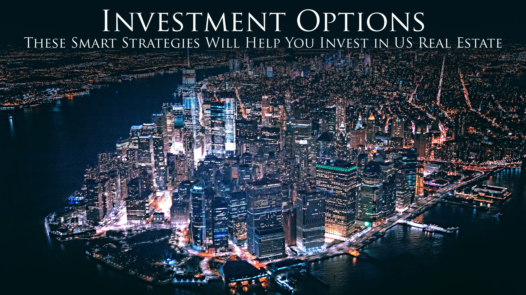 Investment Options - These Smart Strategies Will Help You Invest in US Real Estate