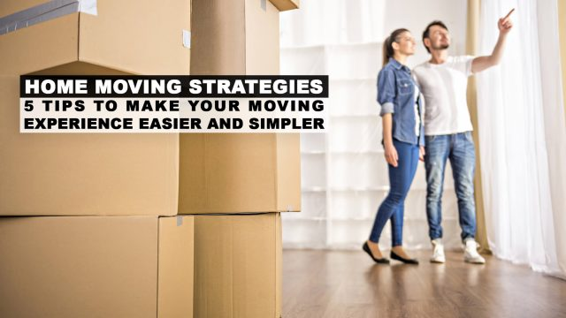 Home Moving Strategies - 5 Tips To Make Your Moving Experience Easier And Simpler