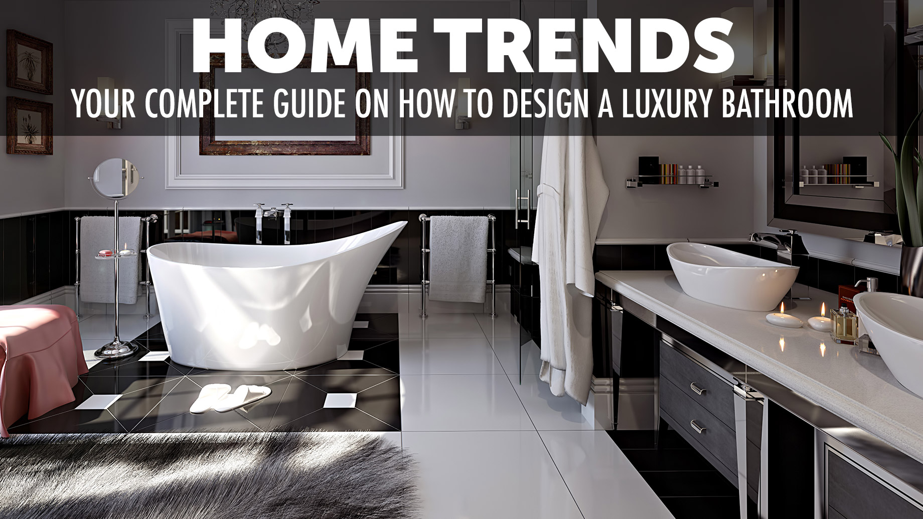 Home Trends - Your Complete Guide on How to Design a Luxury Bathroom