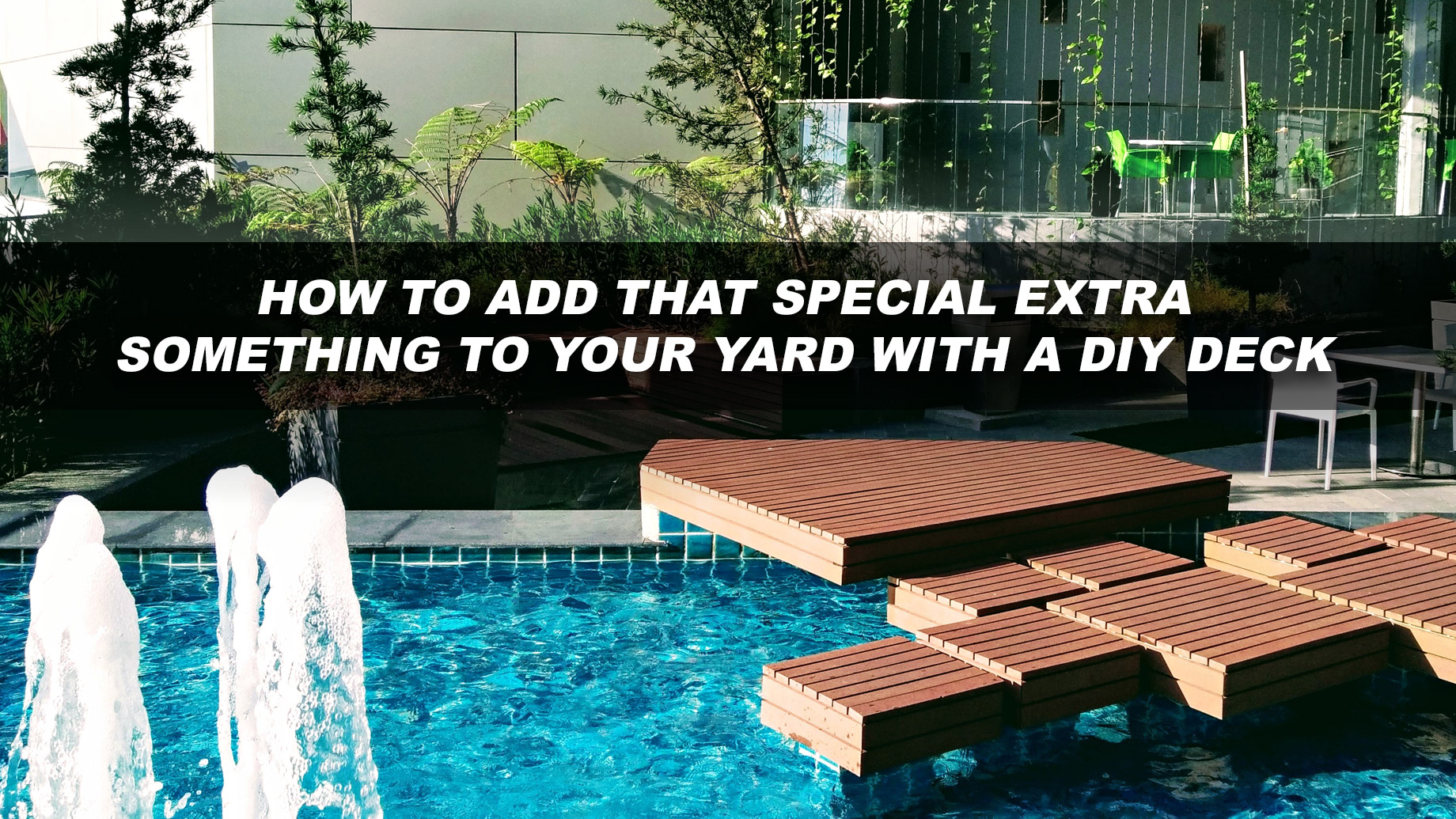 How to Add That Special Extra Something to Your Yard With a DIY Deck