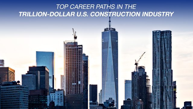 Top Career Paths in the Trillion-Dollar U.S. Construction Industry