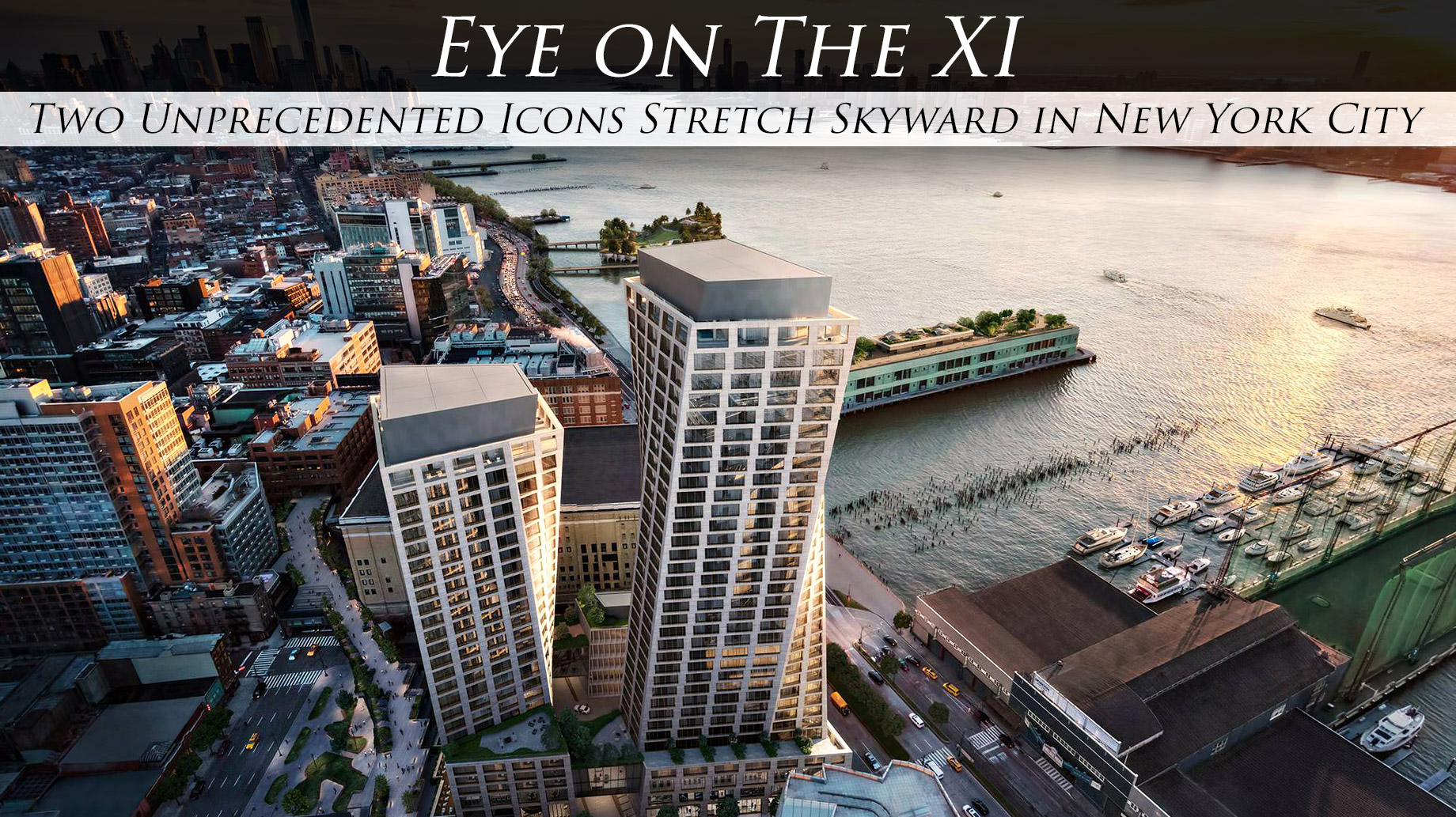 Eye on The XI - Two Unprecedented Icons Stretch Skyward in New York City