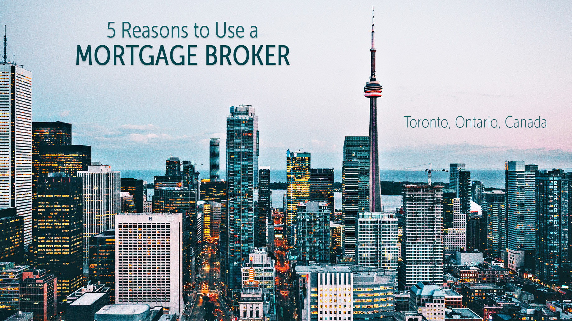 5 Reasons to Use a Mortgage Broker in Toronto, Ontario, Canada