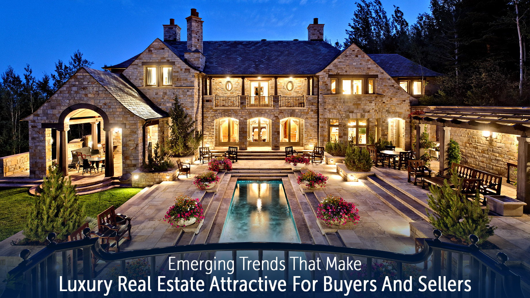 Emerging Trends That Make Luxury Real Estate Attractive For Buyers And Sellers