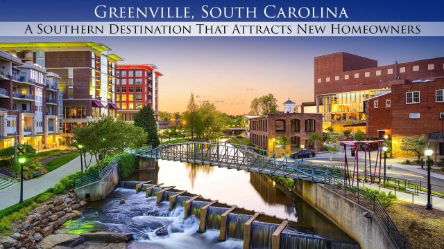 Greenville, South Carolina - A Southern Destination That Attracts New Homeowners