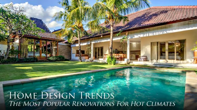 Home Design Trends - The Most Popular Renovations For Hot Climates