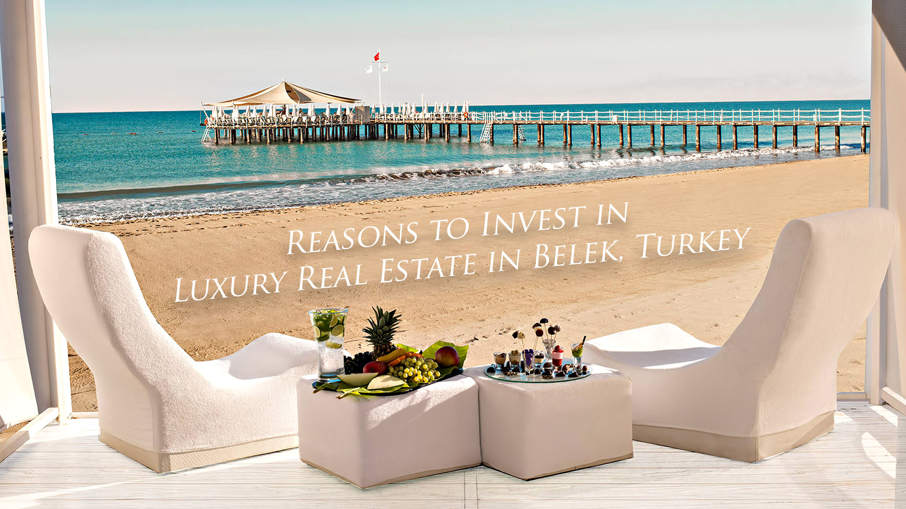 Reasons to Invest in Luxury Real Estate in Belek, Turkey