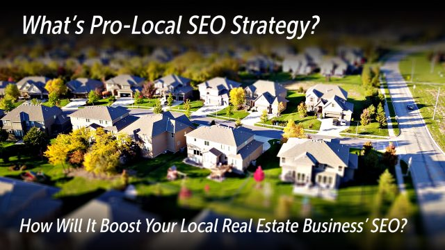 What's Pro-Local SEO Strategy & How Will It Boost Your Local Real Estate Business' SEO?