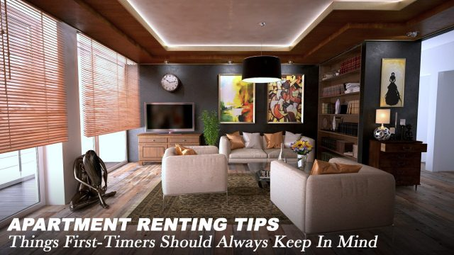 Apartment Renting Tips - Things First-Timers Should Always Keep In Mind
