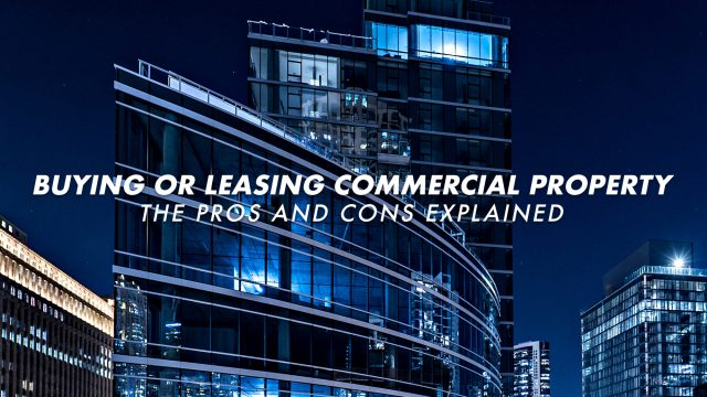 Buying or Leasing Commercial Property - The Pros and Cons Explained