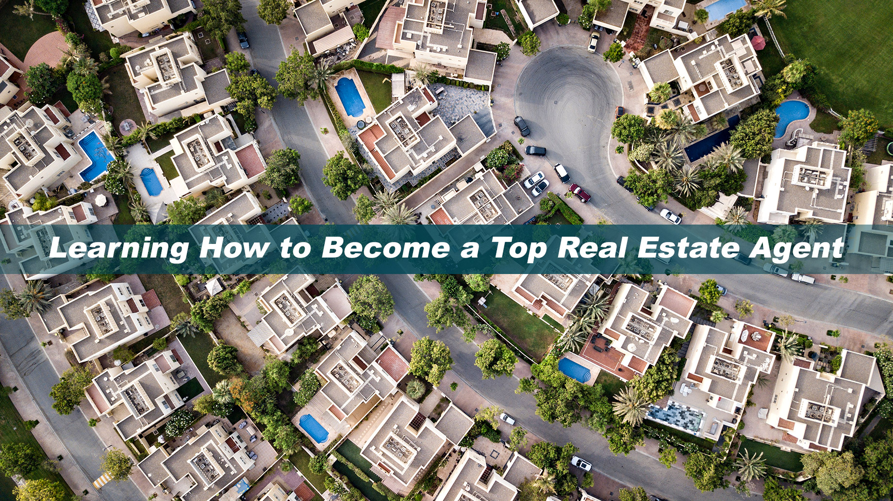 Learning How to Become a Top Real Estate Agent
