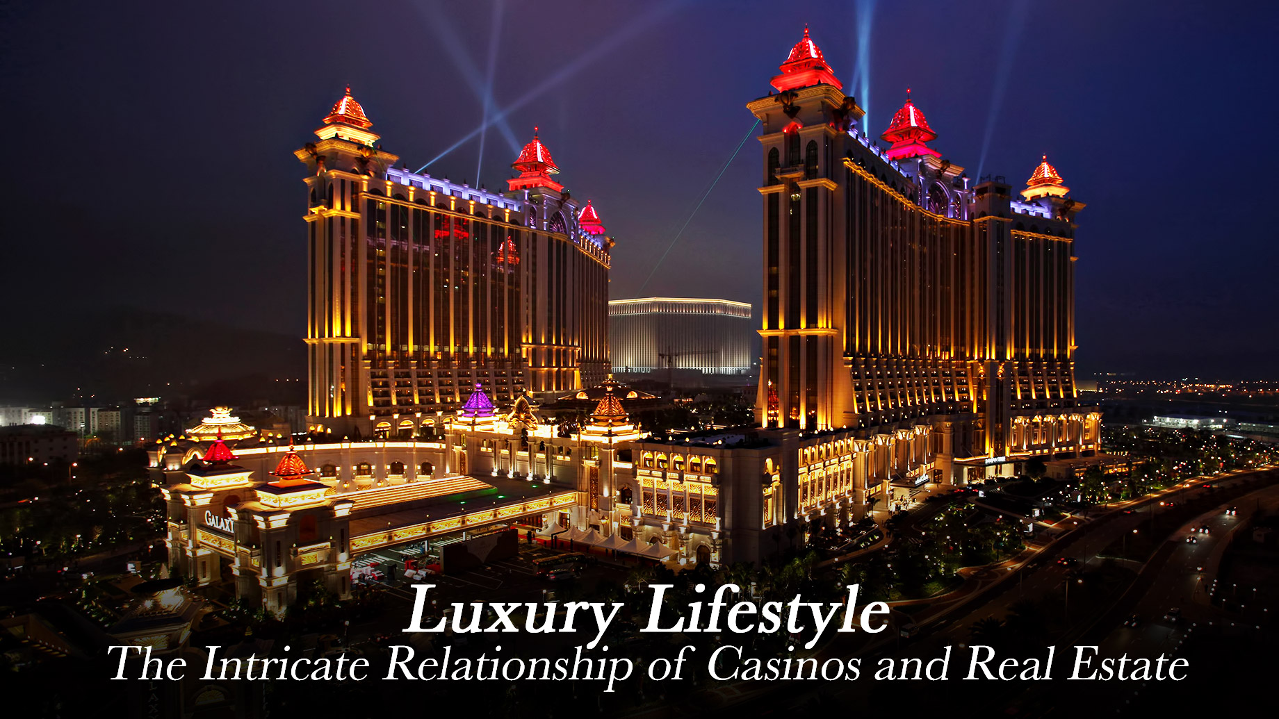 Luxury Lifestyle - The Intricate Relationship of Casinos and Real Estate