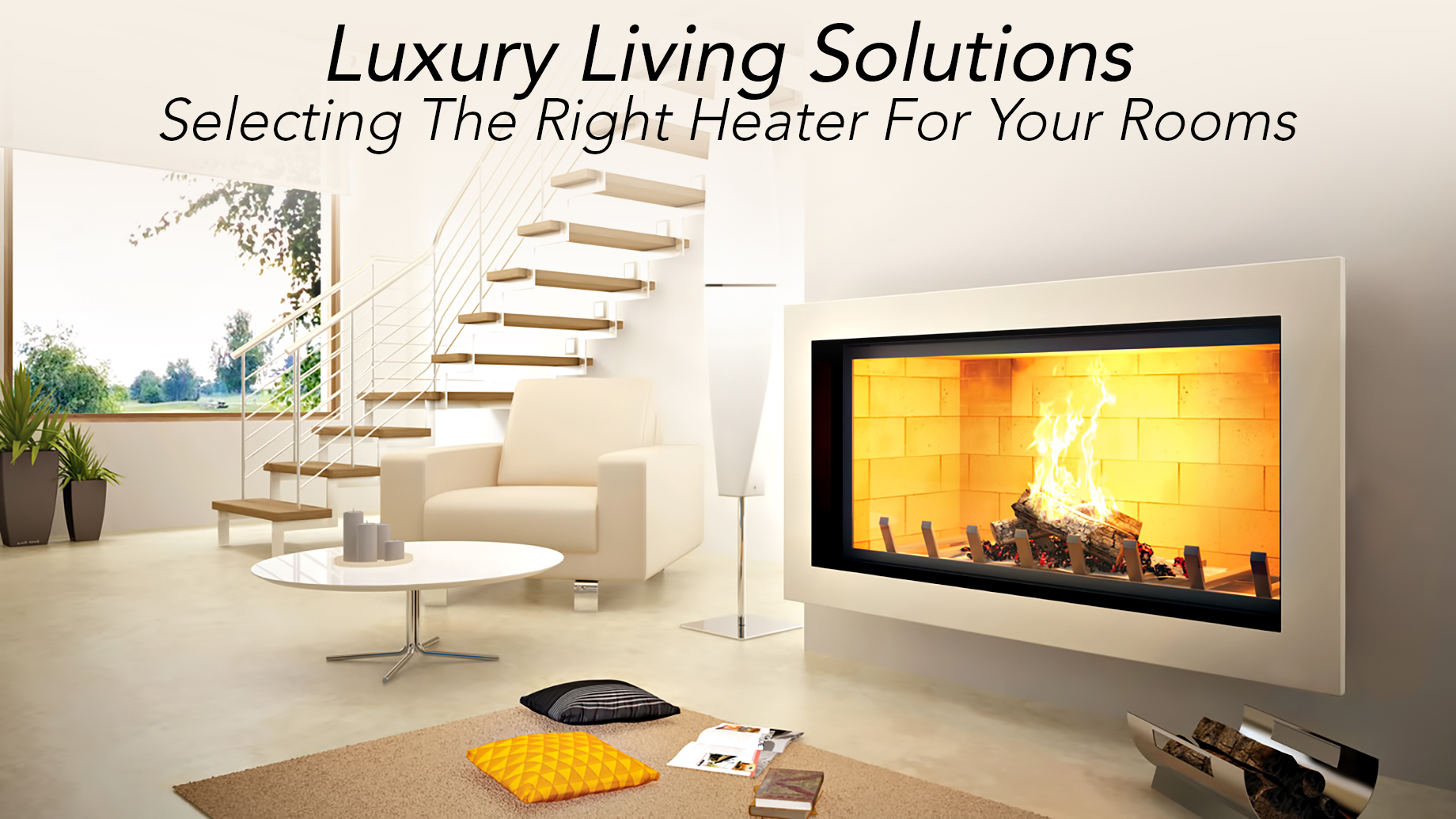 Luxury Living Solutions - Selecting The Right Heater For Your Rooms