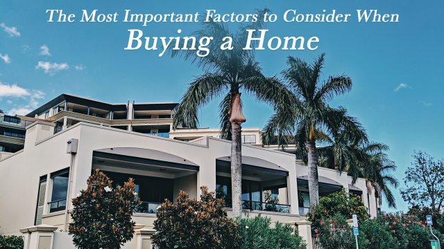 The Most Important Factors To Consider When Buying A Home