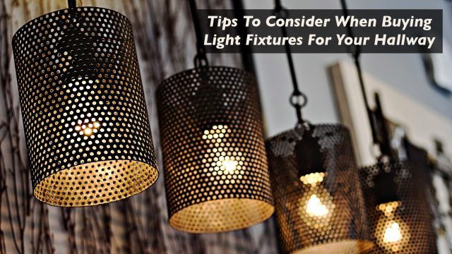 Interior Design - Tips To Consider When Buying Light Fixtures For Your Hallway