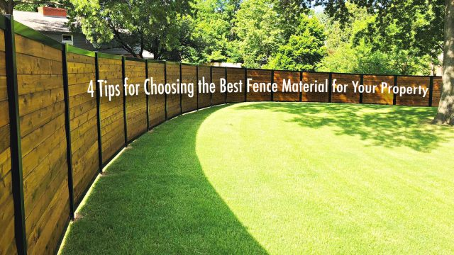 4 Tips for Choosing the Best Fence Material for Your Property