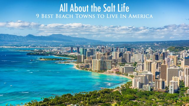 All About the Salt Life - 9 Best Beach Towns to Live In America