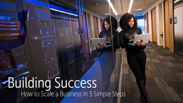 Building Success - How to Scale a Business in 3 Simple Steps