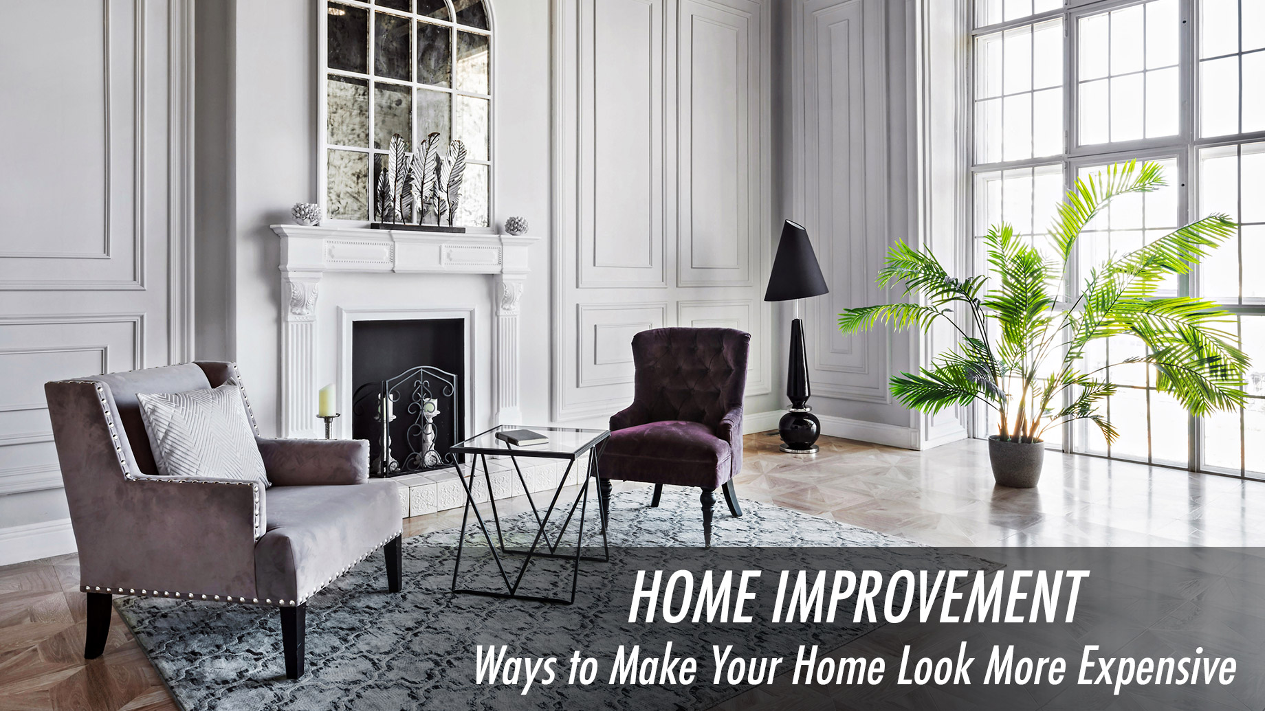 Home Improvement - Ways to Make Your Home Look More Expensive