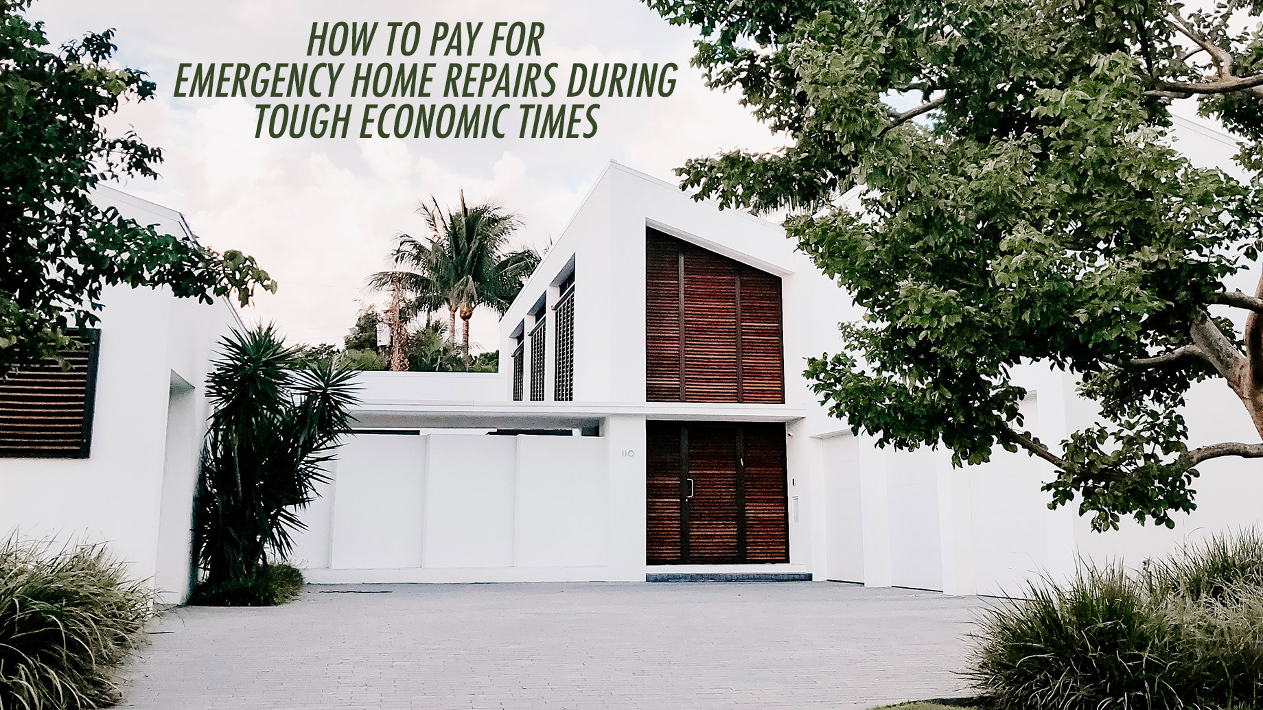 How To Pay For Emergency Home Repairs During Tough Economic Times