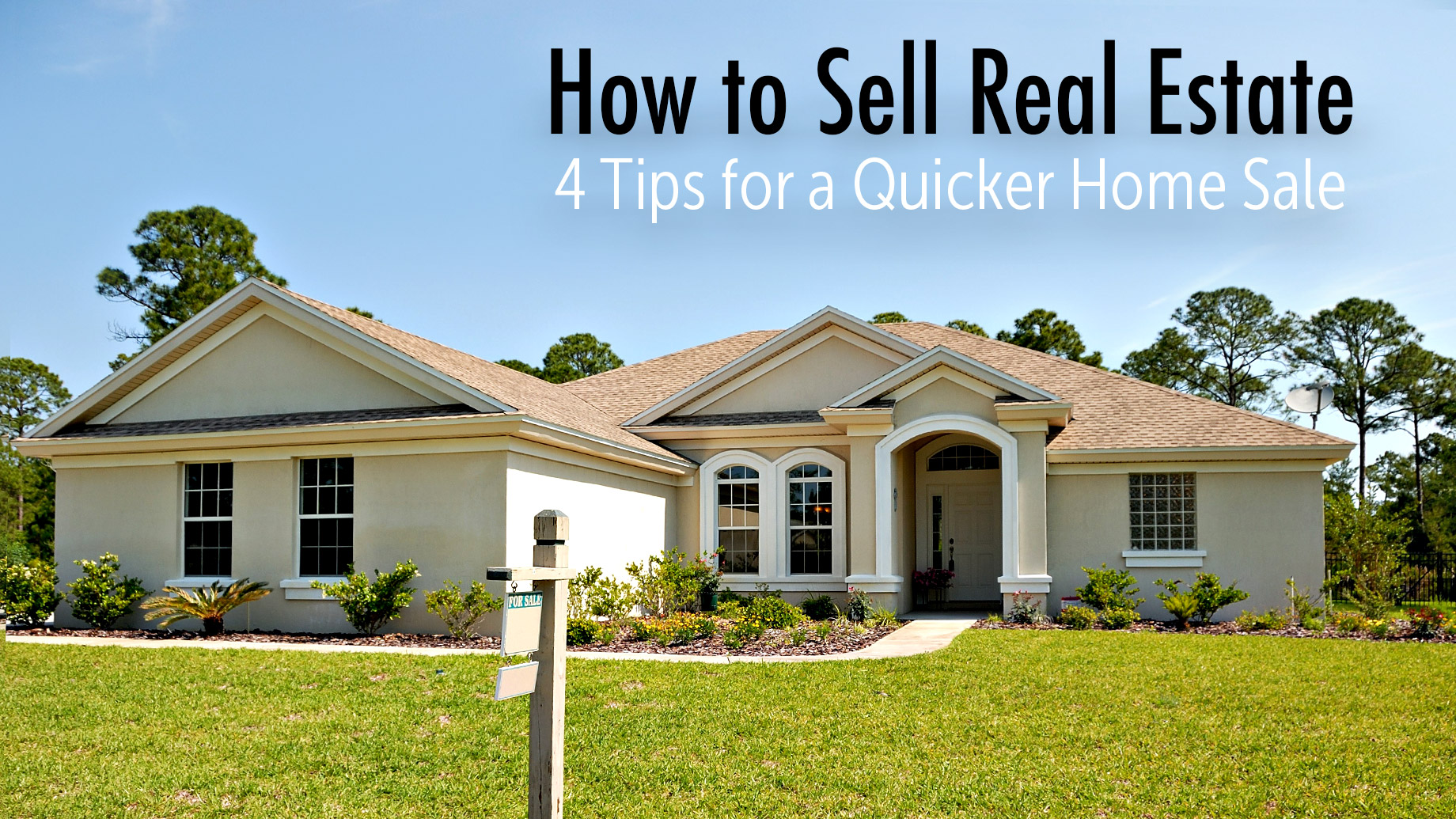 How to Sell Real Estate - 4 Tips for a Quicker Home Sale