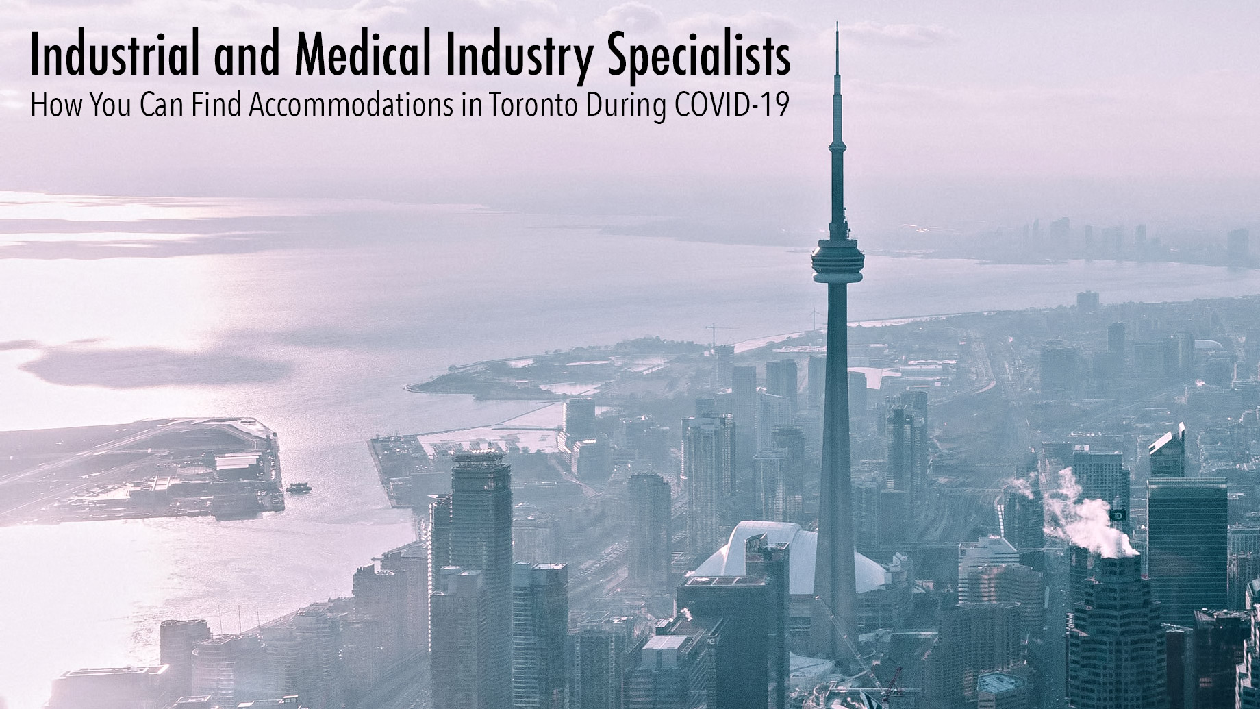 Industrial and Medical Industry Specialists - How You Can Find Accommodations in Toronto During COVID-19