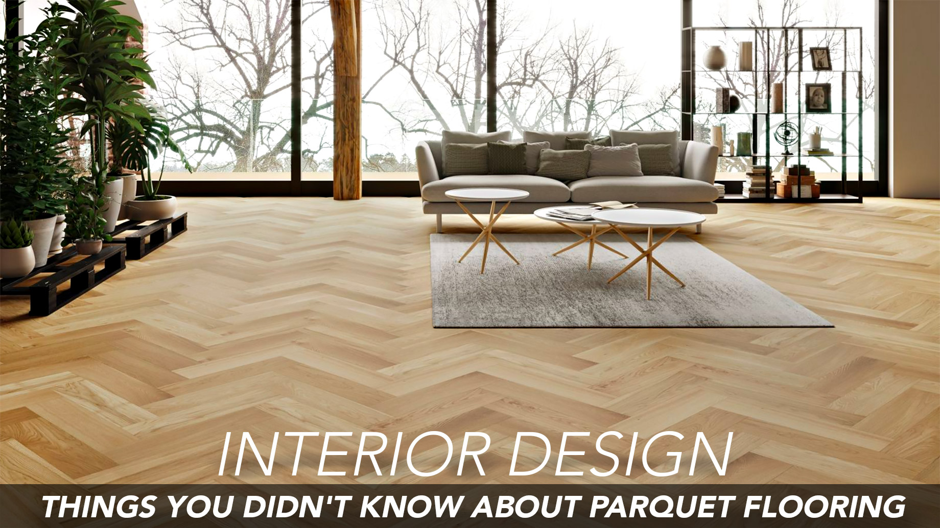 Interior Design - Things You Didn't Know About Parquet Flooring