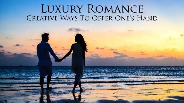 Luxury Romance - Creative Ways To Offer One's Hand