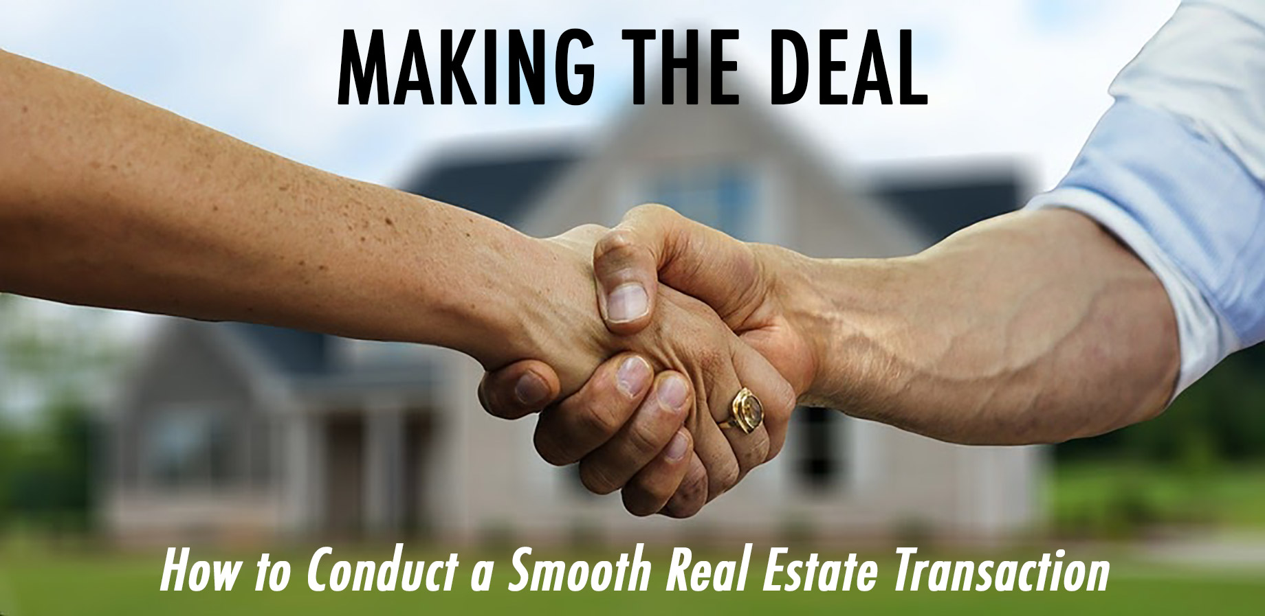 Making The Deal - How To Conduct A Smooth Real Estate Transaction
