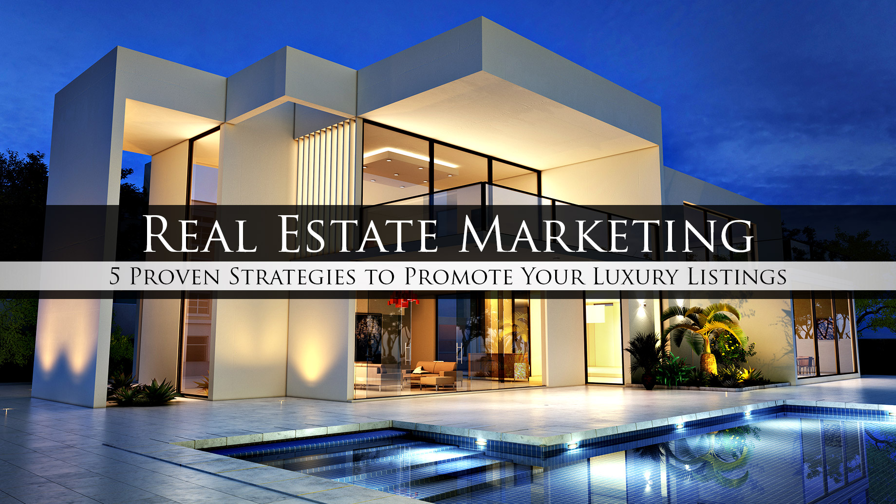 Real Estate Marketing - 5 Proven Strategies to Promote Your Luxury Listings