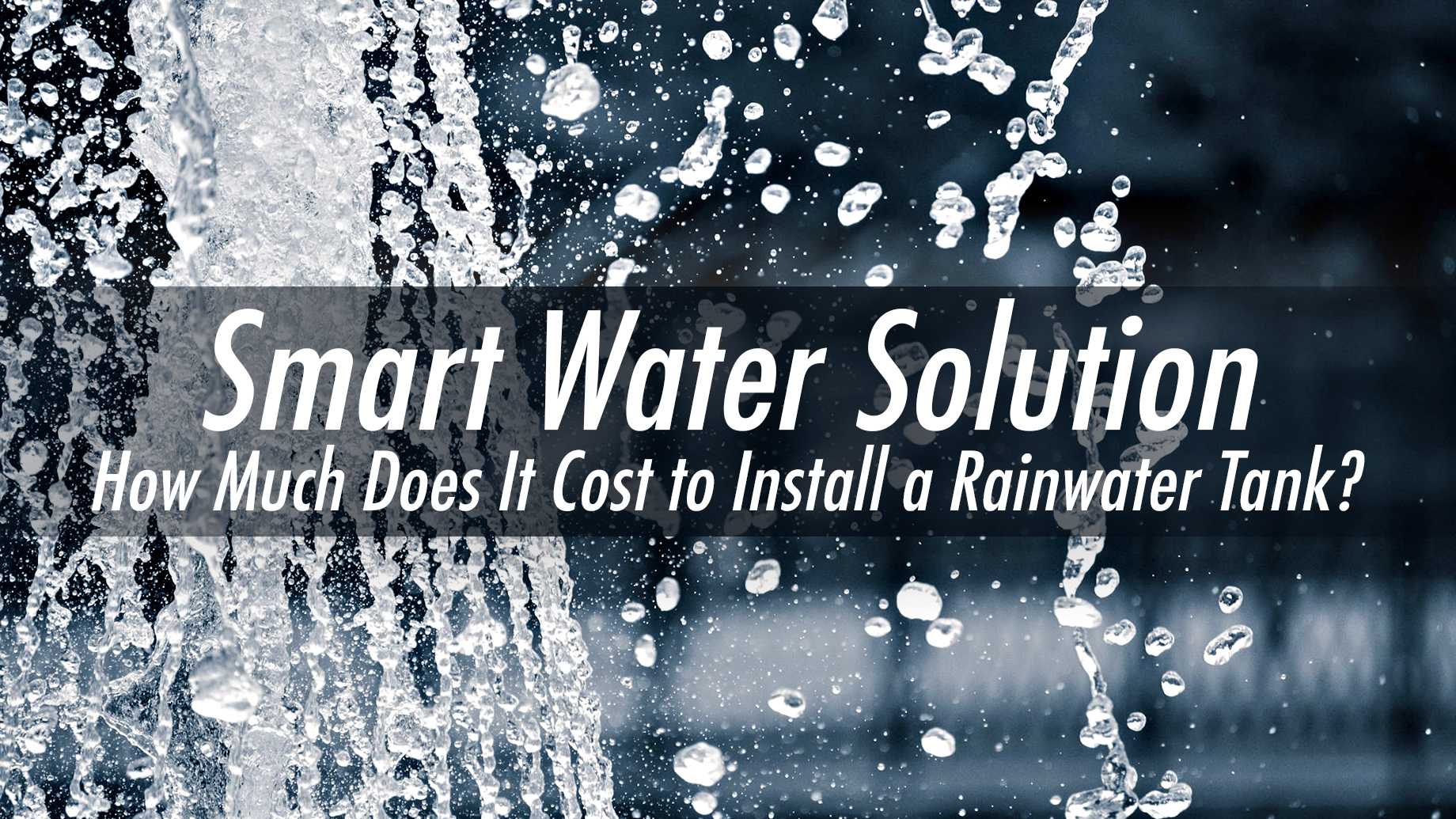 Smart Water Solution - How Much Does It Cost to Install a Rainwater Tank?